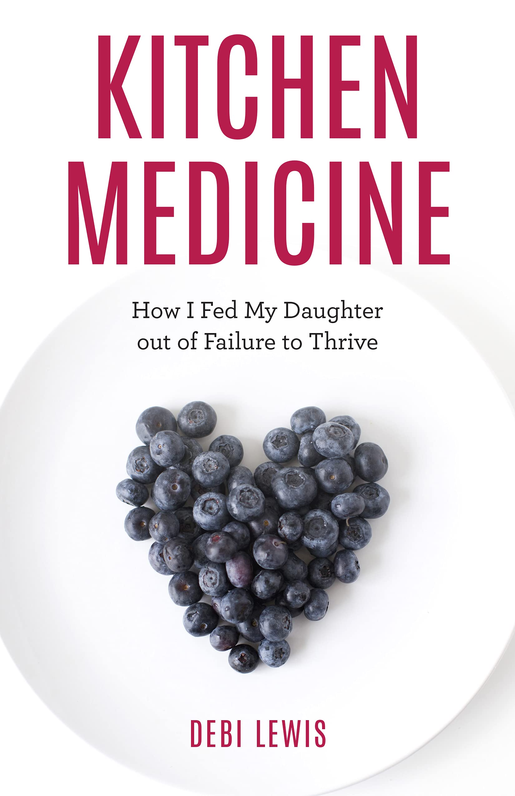 kitchen-medicine-how-i-fed-my-daughter-out-of-failure-to-thrive-debi-lewis